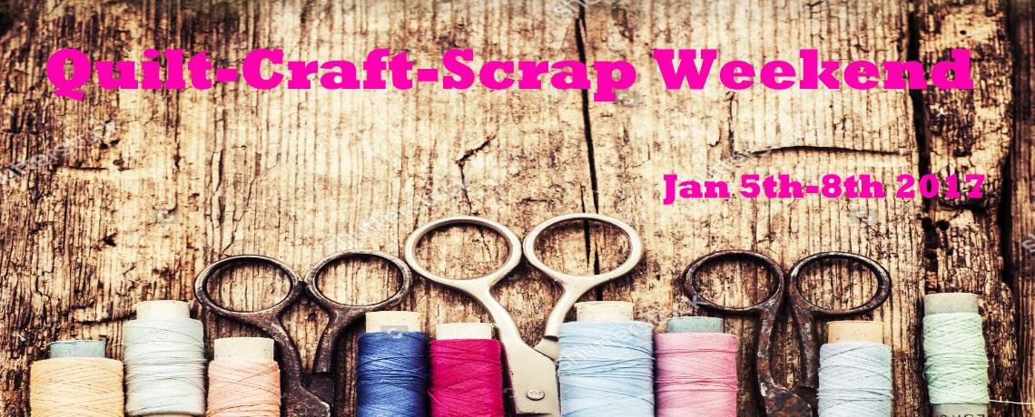 2017 Quilt-Craft-Scrap Weekend