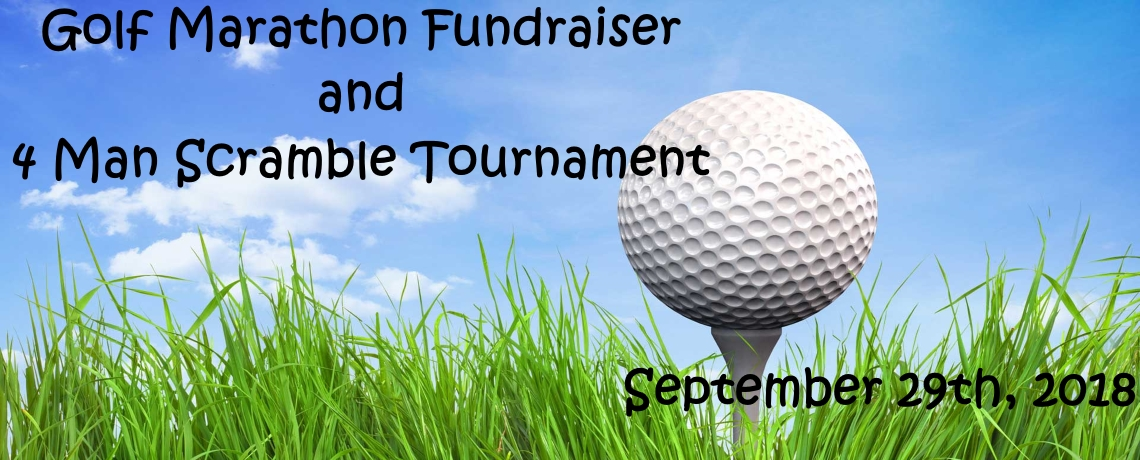 2018 Golf Marathon Fundraiser and 4 Man Scramble Tournament